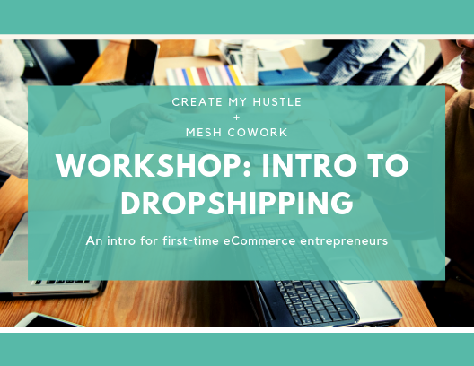 Intro to Dropshipping Presented by Create My Hustle